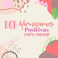 10 Afirmaciones Positivas para mamás
