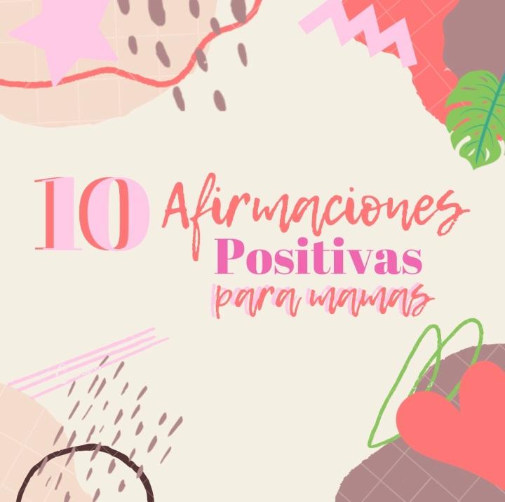 10 Afirmaciones Positivas paramamás
