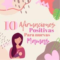 10 Afirmaciones Positivas para nuevas mamás